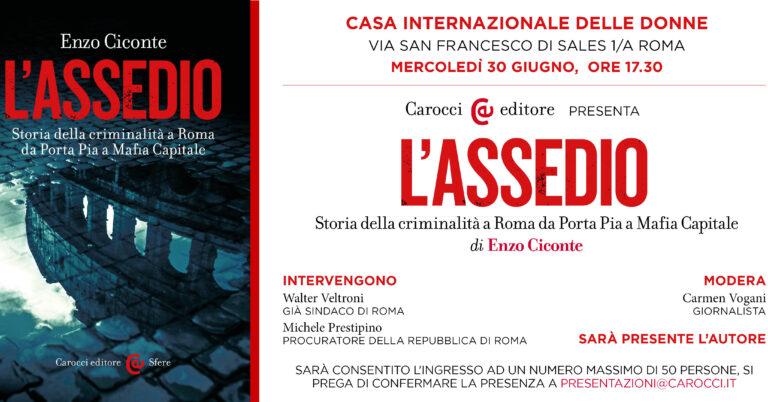 """""""L'Assedio. Storia della criminalità a Roma da Porta Pia a Mafia Capitale"""""""