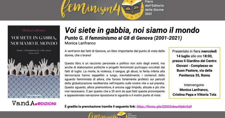 """Feminism 2021: """"Voi siete in gabbia, noi siamo il mondo. Punto G. Il femminismo al G8 di Genova (2001-2021)"""""""