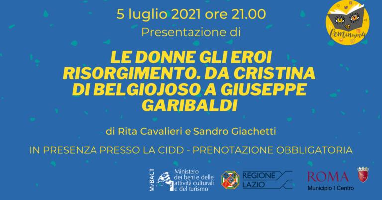"""""""Le donne Gli eroi Risorgimento. Da Cristina di Belgiojoso a Giuseppe Garibaldi"""""""